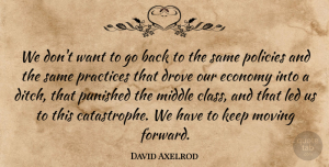 Middle Quotes, David Axelrod Quote About Drove, Led, Middle, Policies, Practices: We Dont Want To Go...