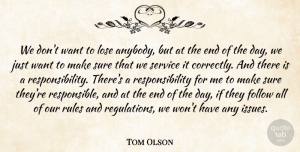 Tom Olson Quote About Follow, Lose, Responsibility, Rules, Service: We Dont Want To Lose...