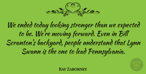 Ray Zaborney Quote About Bill, Ended, Expected, Lead, Looking: We Ended Today Looking Stronger...