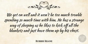 Robbie Keane Quote About Kick, Likes, Spending, Time, Trouble: We Get On Well And...