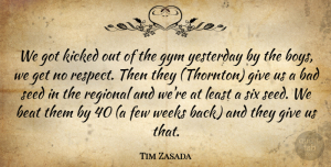 Tim Zasada Quote About Bad, Beat, Boys, Few, Gym: We Got Kicked Out Of...