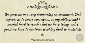 Expects Quotes, Teresita Sy-Coson Quote About Continue, Dad, Demanding, Expects, Grew: We Grew Up In A...