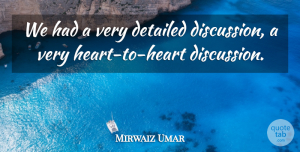 Mirwaiz Umar Quote About Detailed: We Had A Very Detailed...