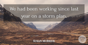 Susan McBride Quote About Last, Since, Storm, Year: We Had Been Working Since...