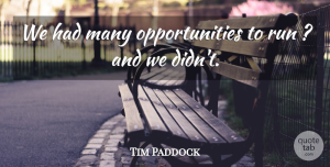 Tim Paddock Quote About Run: We Had Many Opportunities To...