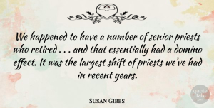 Susan Gibbs Quote About Domino, Happened, Largest, Number, Priests: We Happened To Have A...