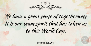 Robbie Keane Quote About Teamwork, Taken, World: We Have A Great Sense...