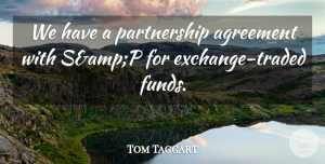Tom Taggart Quote About Agreement: We Have A Partnership Agreement...
