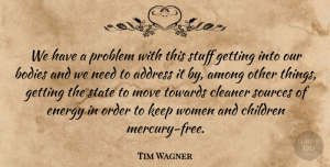Tim Wagner Quote About Address, Among, Bodies, Children, Cleaner: We Have A Problem With...