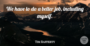 Tim Rafferty Quote About Including: We Have To Do A...