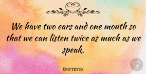 Kindness Quotes, Epictetus Quote About Kindness, Communication, Compassion: We Have Two Ears And...