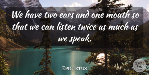 Epictetus Quote About Kindness, Communication, Compassion: We Have Two Ears And...