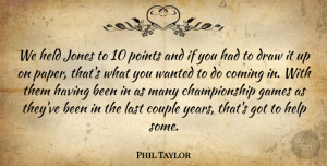 Phil Taylor Quote About Coming, Couple, Draw, Games, Held: We Held Jones To 10...