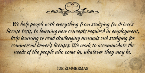 Sue Zimmerman Quote About Commercial, Concepts, Help, Learning, License: We Help People With Everything...
