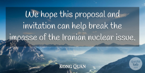 Hope Quotes, Kong Quan Quote About Break, Help, Hope, Invitation, Iranian: We Hope This Proposal And...
