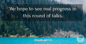 Zhang Qiyue Quote About Hope, Progress, Round: We Hope To See Real...
