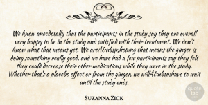 Suzanna Zick Quote About Decrease, Effect, Felt, Few, Ginger: We Know Anecdotally That The...