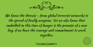 Valerie Jarrett Quote About Commitment, New Day, Promise: We Know The Threats From...