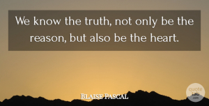 Truth Quotes, Blaise Pascal Quote About Wisdom, Truth, Heart: We Know The Truth Not...