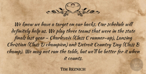 Tim Reznich Quote About Christian, Country, Definitely, Detroit, Finals: We Know We Have A...