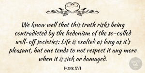 Pope XVI Quote About Exalted, Life, Respect, Risks, Sick: We Know Well That This...