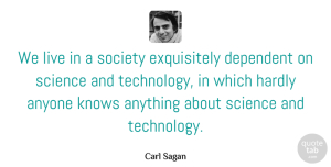 Science Quotes, Carl Sagan Quote About Motivational, Science, Technology: We Live In A Society...