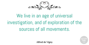 Movement Quotes, Alfred de Vigny Quote About Age, Movement, Exploration: We Live In An Age...