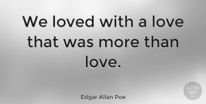Love Quotes, Edgar Allan Poe Quote About Love, Marriage, Valentines Day: We Loved With A Love...