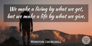 Love Quotes, Winston Churchill Quote About Love, Inspirational, Life: We Make A Living By...