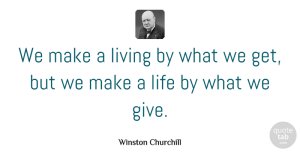 Winston Churchill Quote About Love, Inspirational, Life: We Make A Living By...