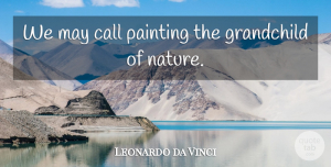 May Quotes, Leonardo da Vinci Quote About Grandchildren, May, Painting: We May Call Painting The...