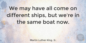 Inspiring Quotes, Martin Luther King, Jr. Quote About Inspirational, Inspiring, Meaningful: We May Have All Come...