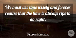 Hope Quotes, Nelson Mandela Quote About Inspiring, Graduation, Hope: We Must Use Time Wisely...