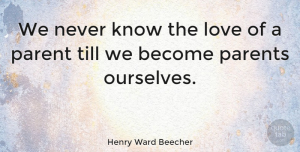 Love Quotes, Henry Ward Beecher Quote About Love, Inspirational, Family: We Never Know The Love...