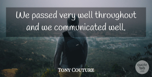 Tony Couture Quote About Passed, Throughout: We Passed Very Well Throughout...