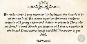 Tim Waters Quote About Answer, Cannot, Children, China, Compete: We Realize Trade Is Very...