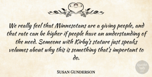 Susan Gunderson Quote About Giving, Higher, People, Rate, Speaks: We Really Feel That Minnesotans...