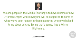 Arab Quotes, Louie Gohmert Quote About Arab, Begin, Bring, Countries, Dreams: We See People In The...