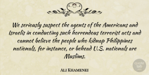 Agents Quotes, Ali Khamenei Quote About Believe, People, Agents: We Seriously Suspect The Agents...