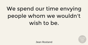 People Quotes, Jean Rostand Quote About Envy, Gossip, People: We Spend Our Time Envying...