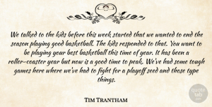 Tim Trantham Quote About Basketball, Best, Fight, Games, Good: We Talked To The Kids...