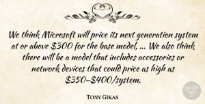 Tony Gikas Quote About Above, Base, Devices, Generation, High: We Think Microsoft Will Price...