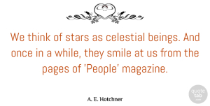 Celestial Quotes, A. E. Hotchner Quote About Celestial, Pages, Smile: We Think Of Stars As...