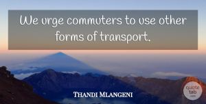 Thandi Mlangeni Quote About Forms, Urge: We Urge Commuters To Use...