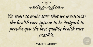 Valerie Jarrett Quote About Best, Care, Designed, Health, Provide: We Want To Make Sure...