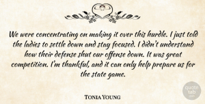 Tonia Young Quote About Defense, Great, Help, Ladies, Offense: We Were Concentrating On Making...