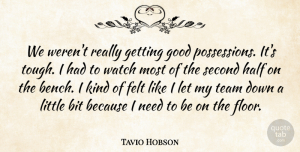 Tavio Hobson Quote About Bit, Felt, Good, Half, Second: We Werent Really Getting Good...