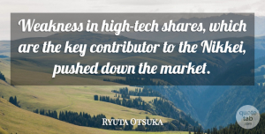 Ryuta Otsuka Quote About Key, Pushed, Weakness: Weakness In High Tech Shares...