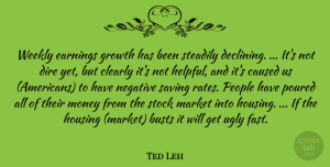 Ted Leh Quote About Caused, Clearly, Dire, Earnings, Growth: Weekly Earnings Growth Has Been...