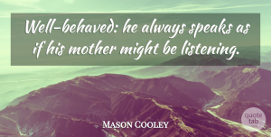 Mason Cooley Quote About Mother, Listening, Literature: Well Behaved He Always Speaks...